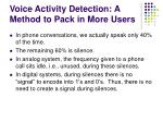 voice activity detection a method to pack in more users