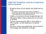 2008 crc guidelines continue to emphasize options because