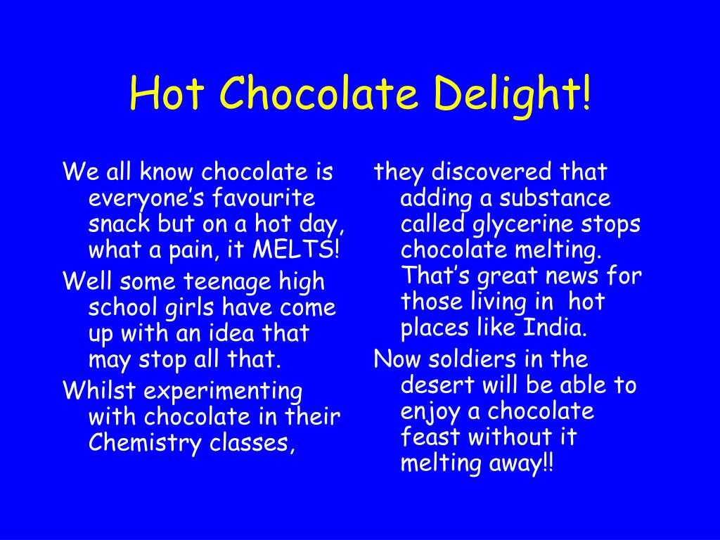 We all know chocolate is everyone's favourite snack but on a hot day, what a pain, it MELTS!