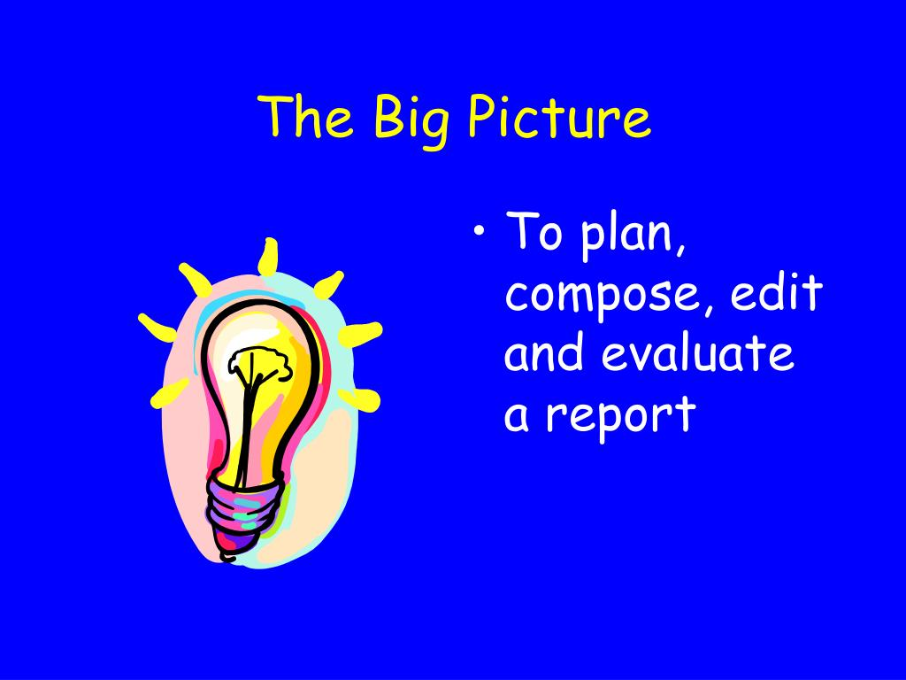 To plan, compose, edit and evaluate a report