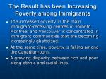 the result has been increasing poverty among immigrants