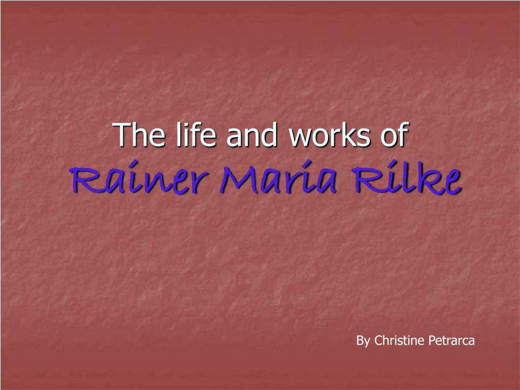 the life and works of rainer maria rilke l.
