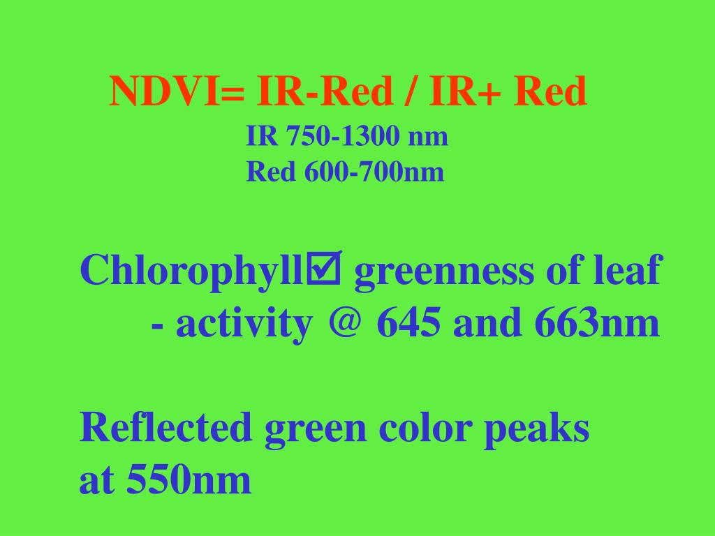 NDVI= IR-Red / IR+ Red