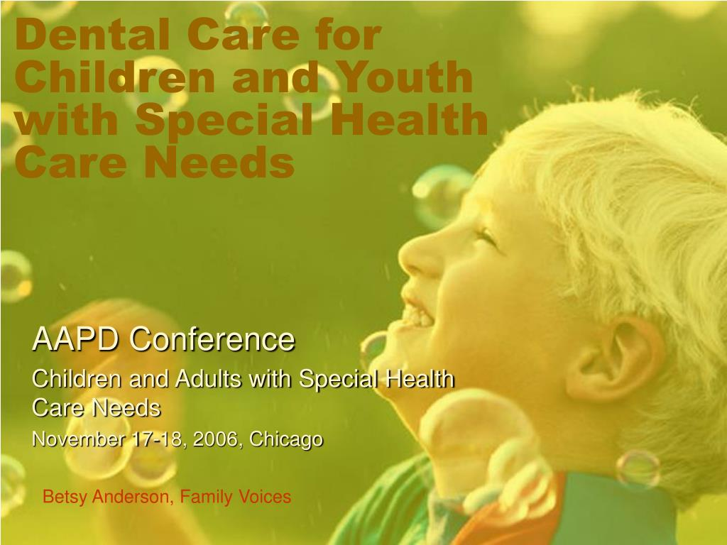 dental care for children and youth with special health care needs l.