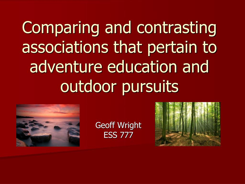 comparing and contrasting associations that pertain to adventure education and outdoor pursuits l.