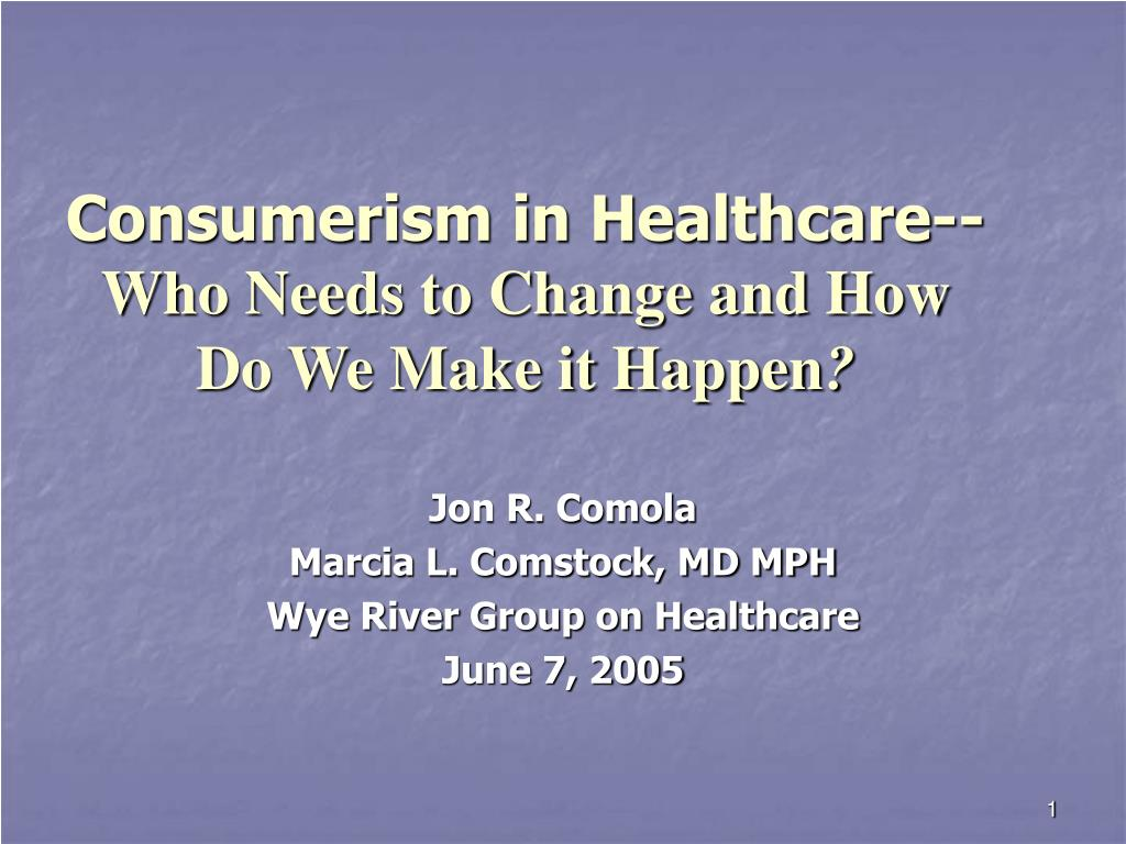 consumerism in healthcare who needs to change and how do we make it happen l.