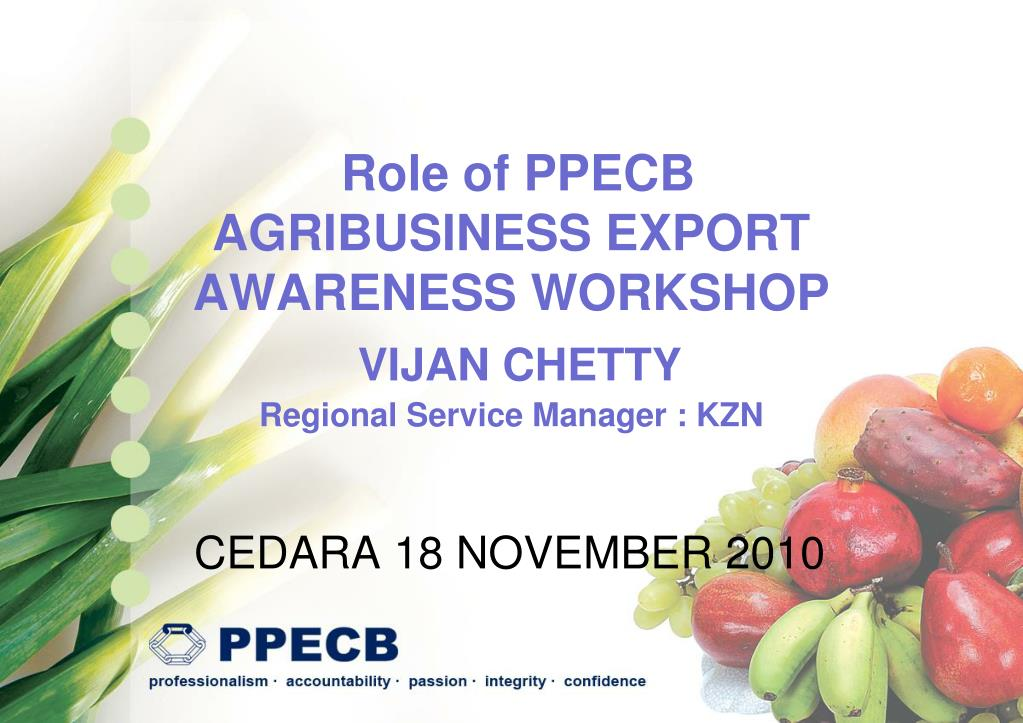 role of ppecb agribusiness export awareness workshop vijan chetty regional service manager kzn l.