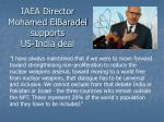iaea director mohamed elbaradei supports us india deal