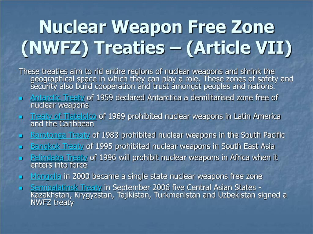 Nuclear Weapon Free Zone (NWFZ) Treaties – (Article VII)