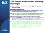 jtp issues from recent industry meetings