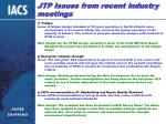 jtp issues from recent industry meetings22