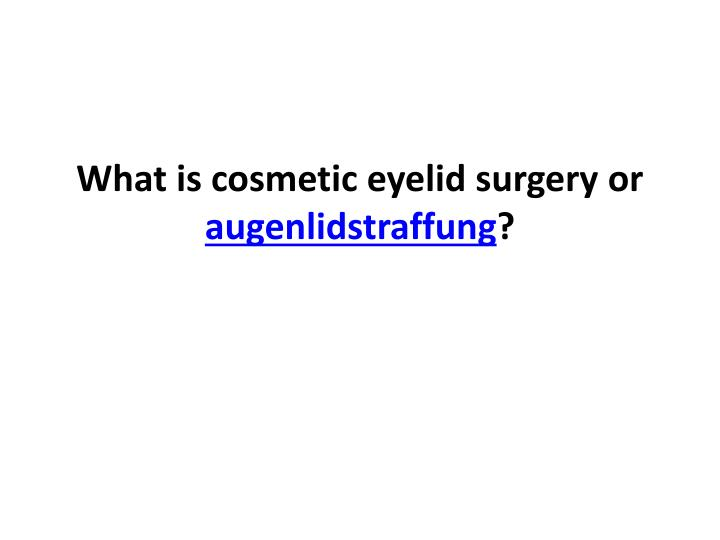 what is cosmetic eyelid surgery or augenlidstraffung n.