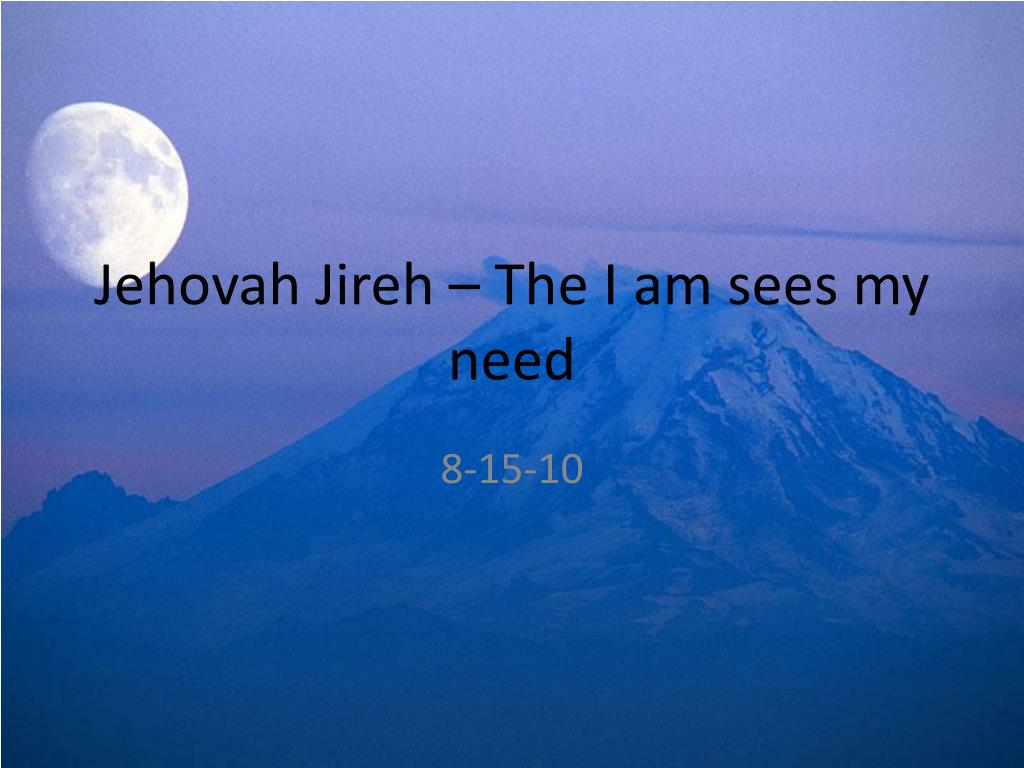 jehovah jireh the i am sees my need l.