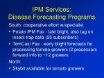 ipm services disease forecasting programs