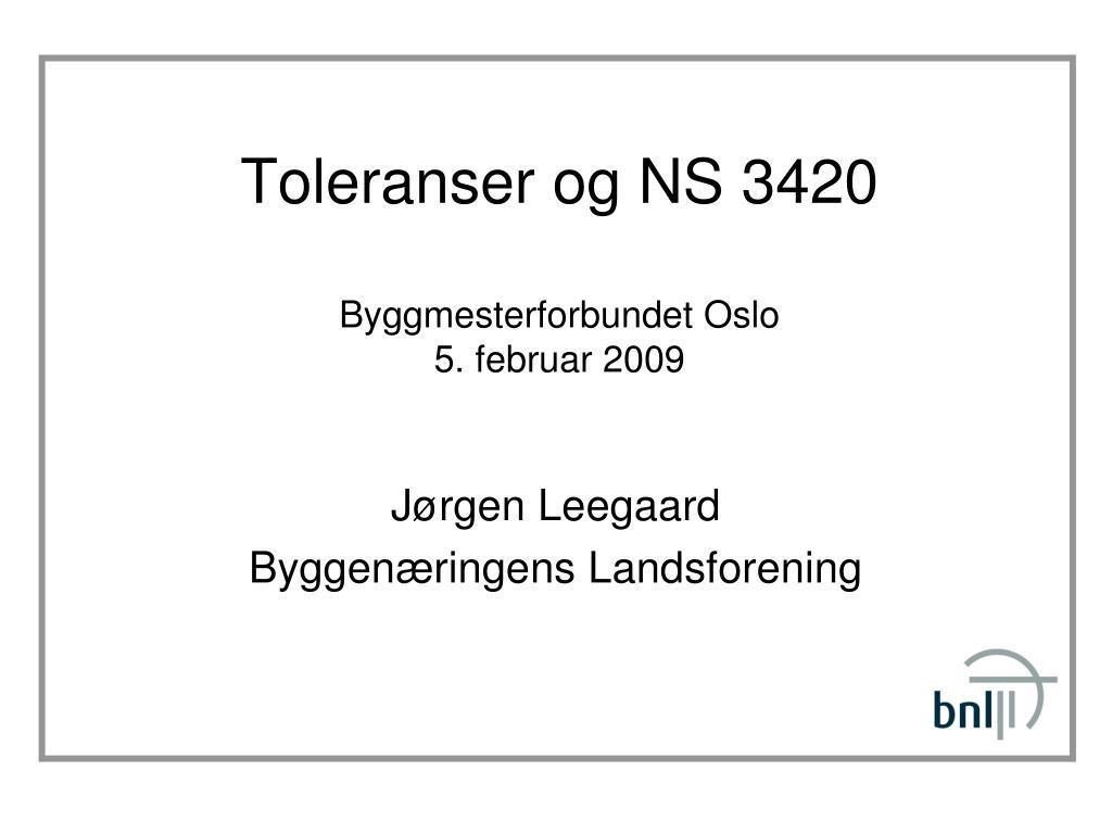 toleranser og ns 3420 byggmesterforbundet oslo 5 februar 2009 l.