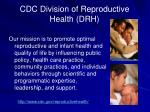 cdc division of reproductive health drh