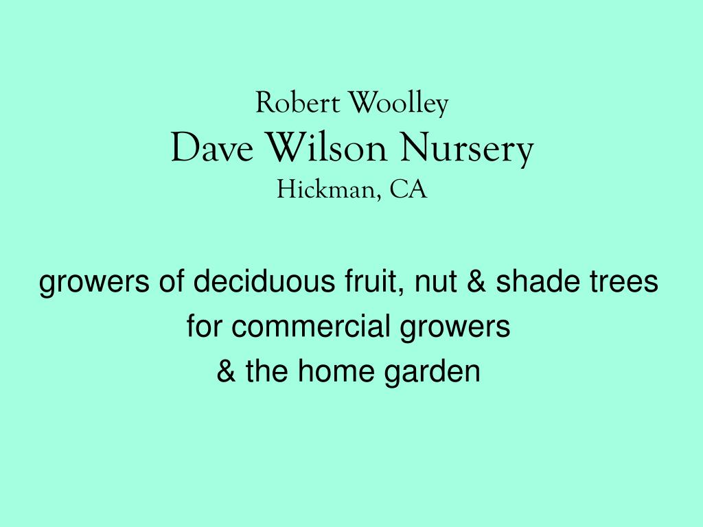 robert woolley dave wilson nursery hickman ca l.