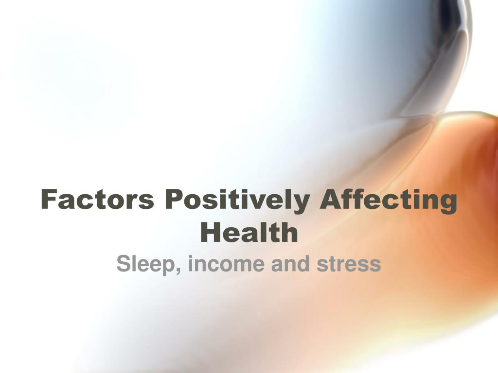 factors positively affecting health l.