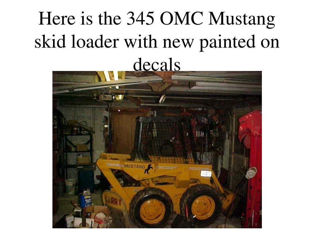 here is the 345 omc mustang skid loader with new painted on decals l.