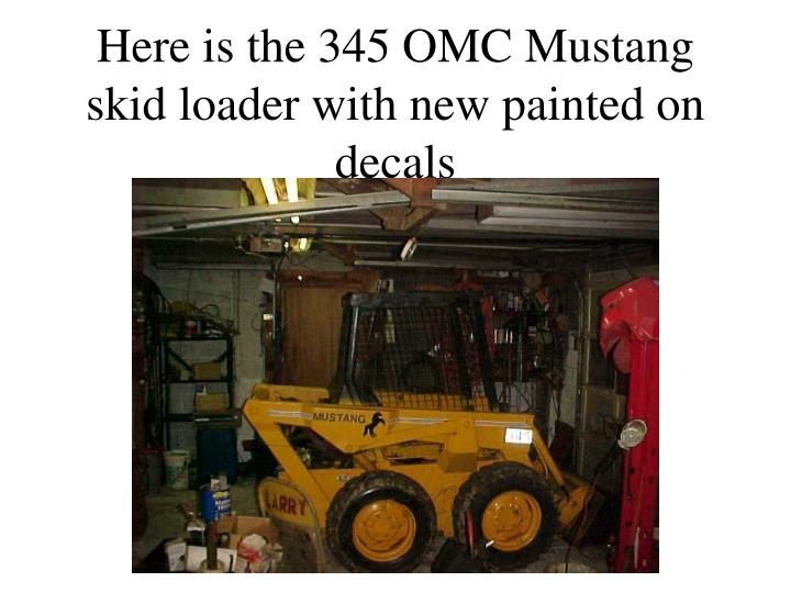 here is the 345 omc mustang skid loader with new painted on decals n.