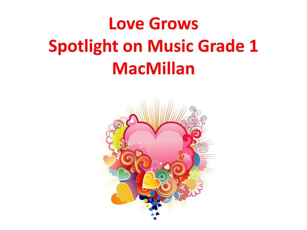love grows spotlight on music grade 1 macmillan l.