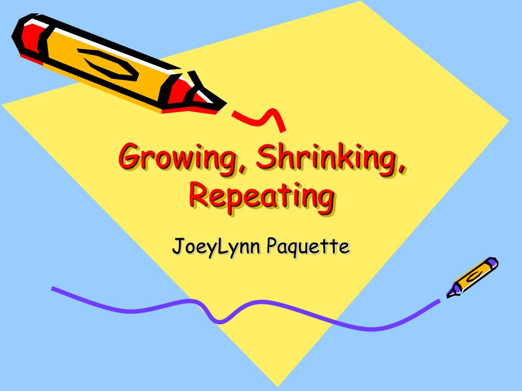 growing shrinking repeating l.