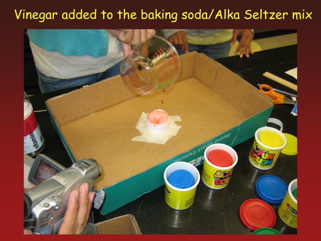 Vinegar added to the baking soda/Alka Seltzer mix