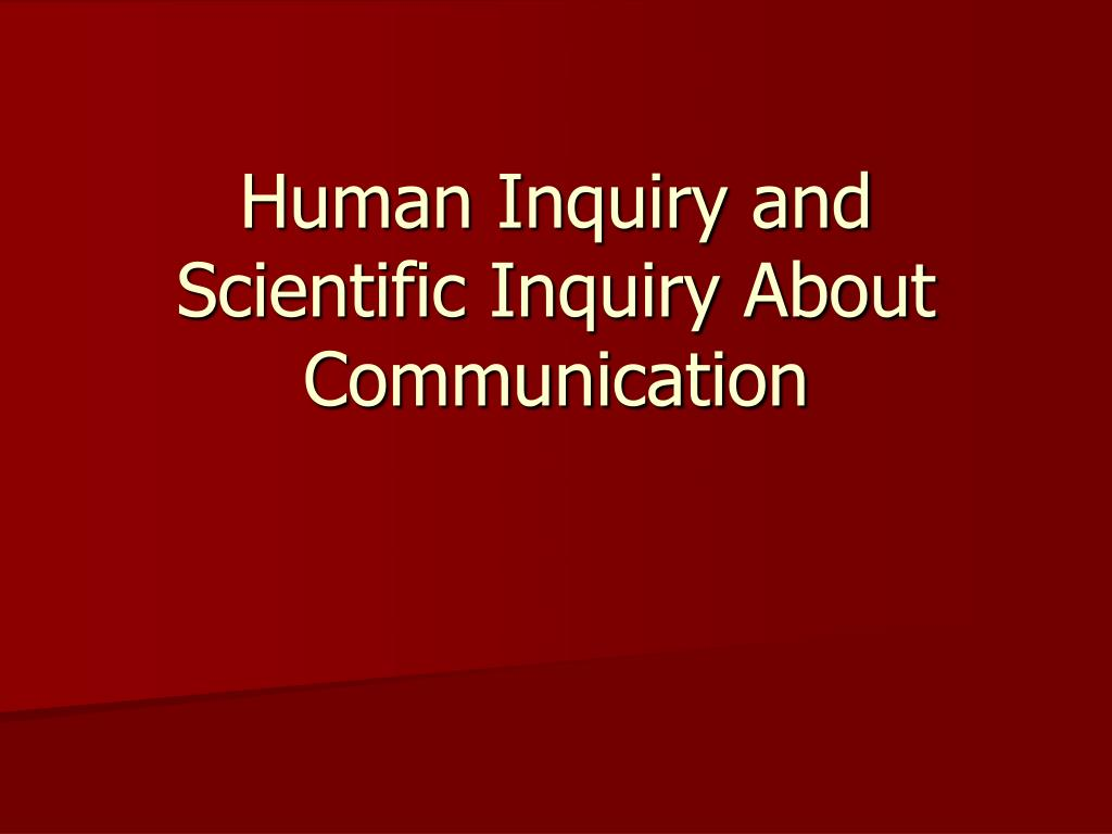 human inquiry and scientific inquiry about communication l.