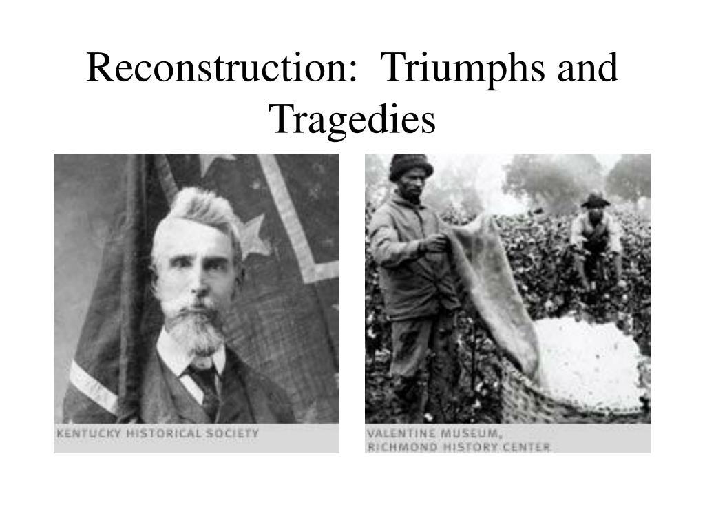 reconstruction triumphs and tragedies l.
