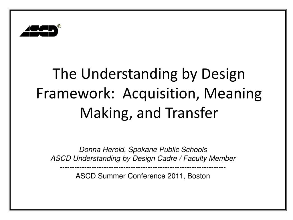 the understanding by design framework acquisition meaning making and transfer l.