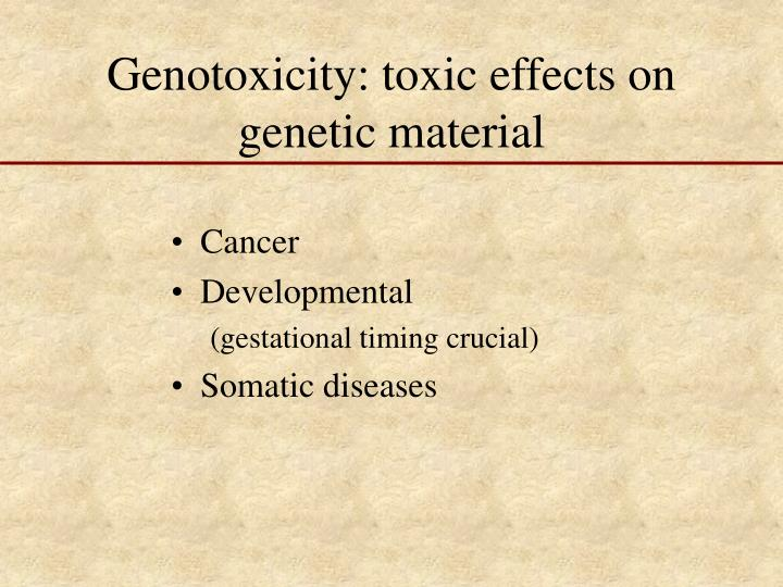 Genotoxicity toxic effects on genetic material