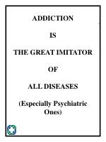 addiction is the great imitator of all diseases especially psychiatric ones