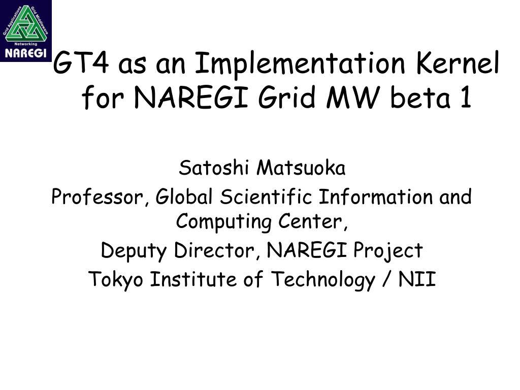 gt4 as an implementation kernel for naregi grid mw beta 1