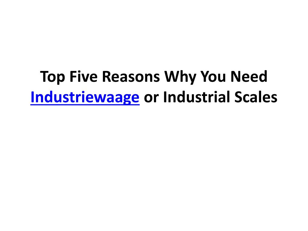 top five reasons why you need industriewaage or industrial scales l.