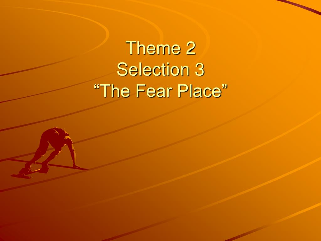 theme 2 selection 3 the fear place l.