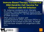 immune based therapy transdermal dna dendritic cell vaccine for children with hiv infection