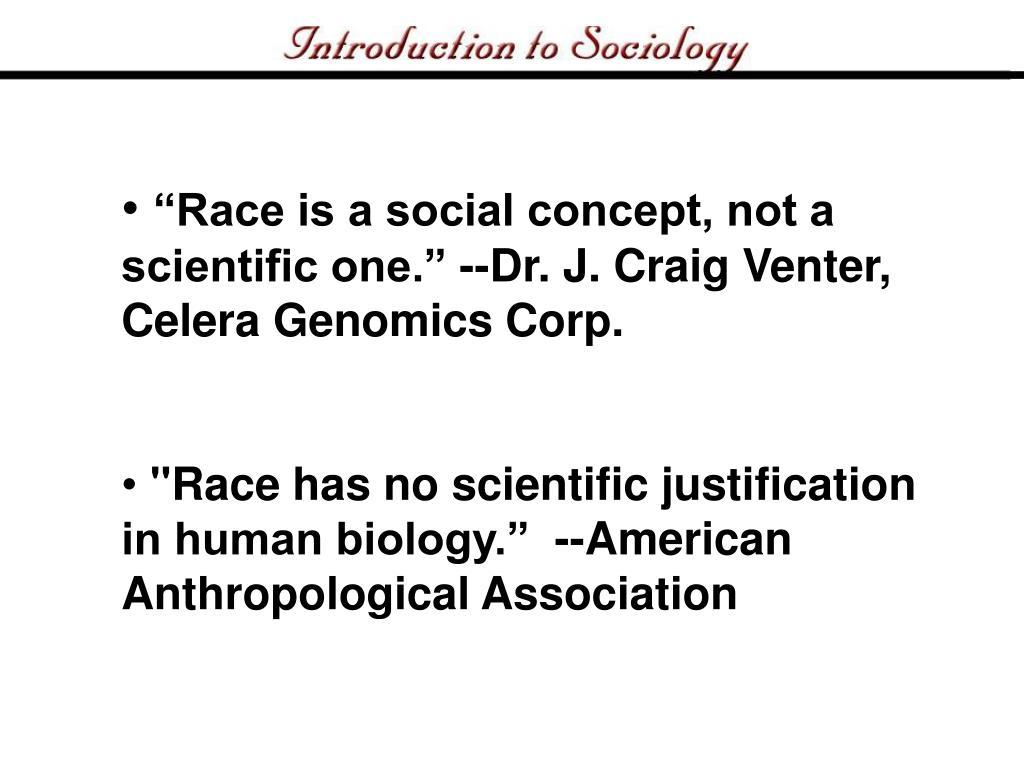 """""""Race is a social concept, not a scientific one."""" --Dr. J. Craig Venter, Celera Genomics Corp."""