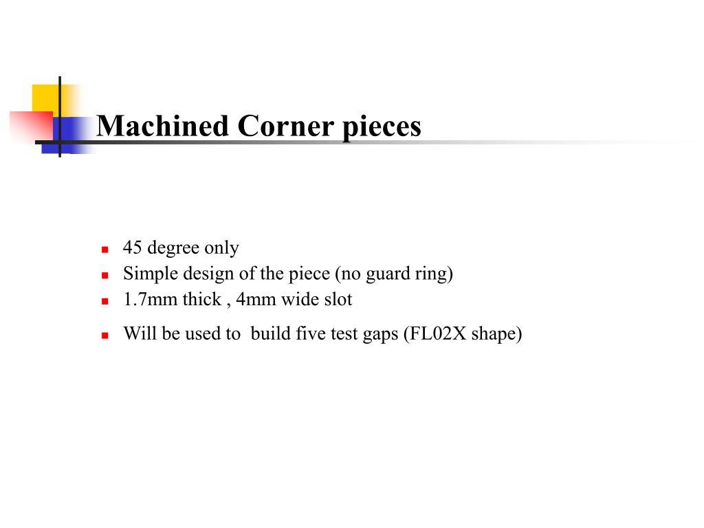 Machined Corner pieces