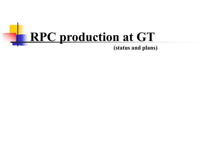 Rpc production at gt status and plans