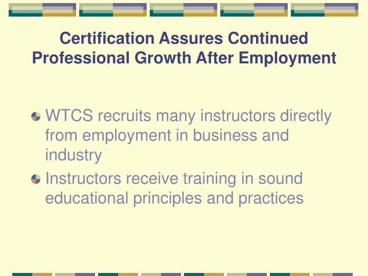 Certification assures continued professional growth after employment