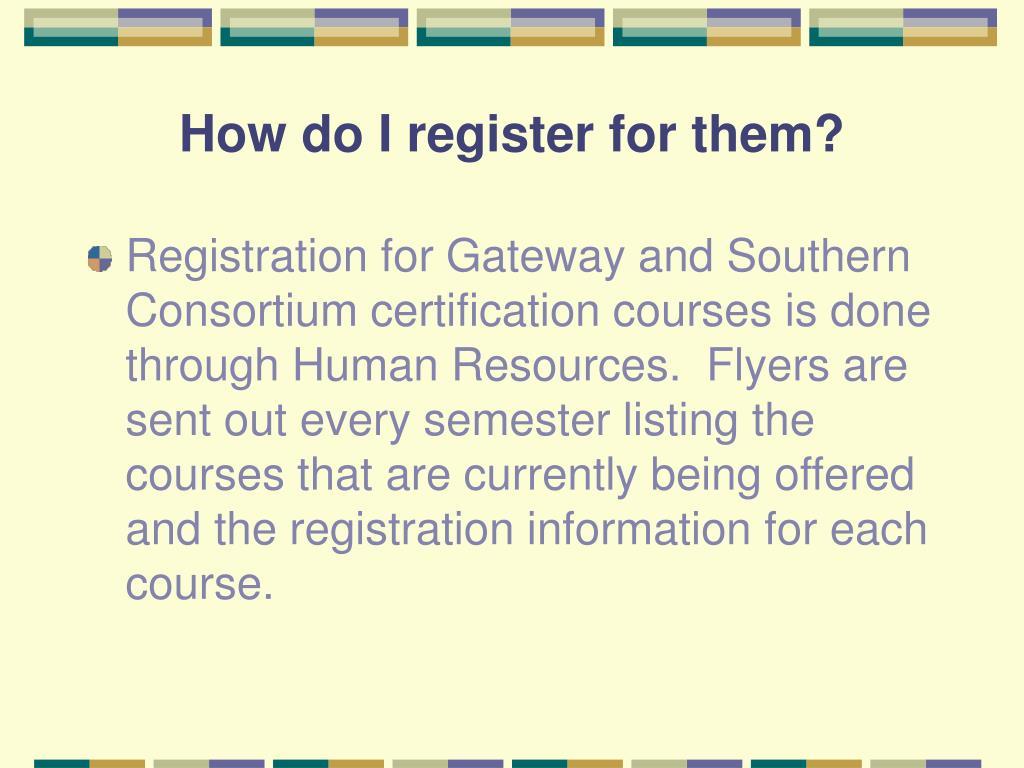 How do I register for them?