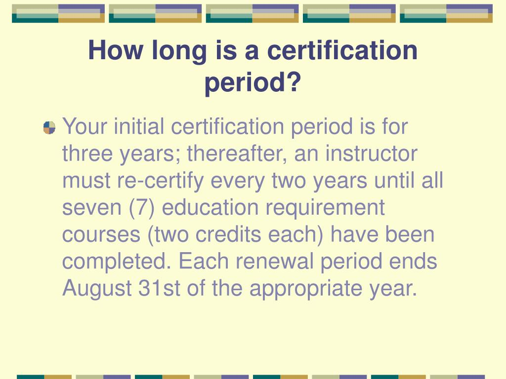 How long is a certification period?
