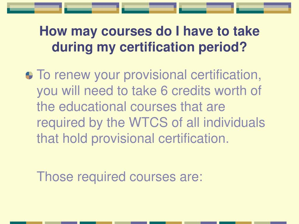 How may courses do I have to take during my certification period?