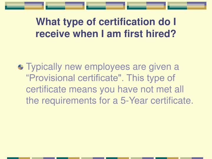 What type of certification do i receive when i am first hired