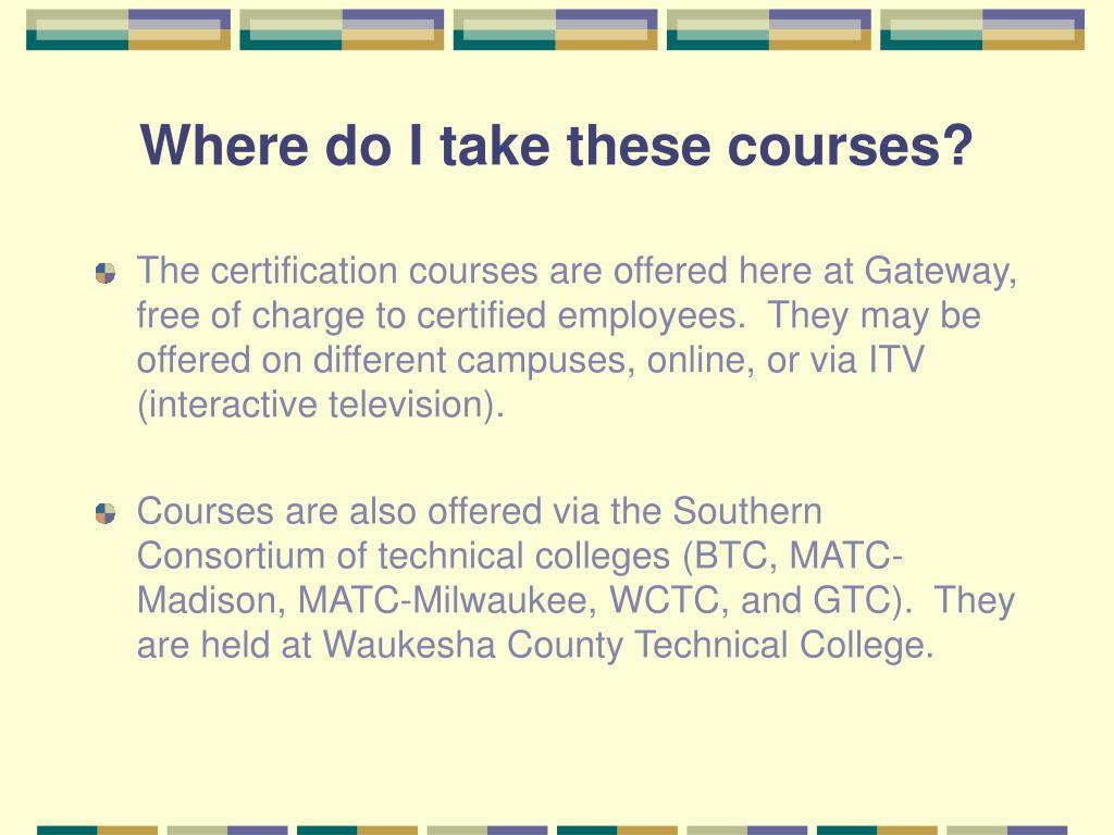 Where do I take these courses?