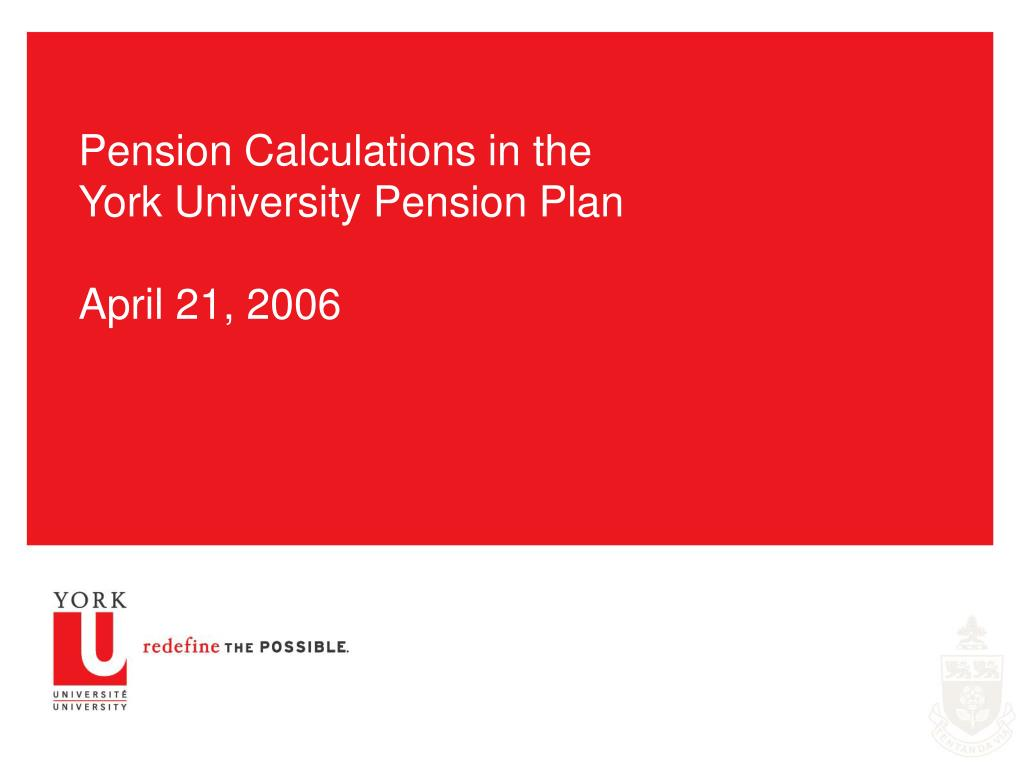 pension calculations in the york university pension plan april 21 2006 l.
