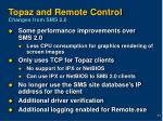 topaz and remote control changes from sms 2 0