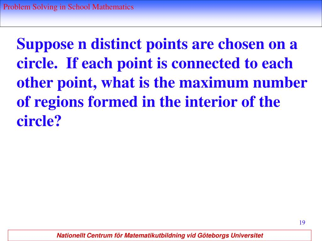 Suppose n distinct points are chosen on a circle.  If each point is connected to each other point, what is the maximum number of regions formed in the interior of the circle?