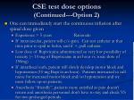 cse test dose options continued option 2