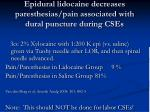 epidural lidocaine decreases paresthesias pain associated with dural puncture during cses